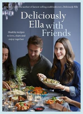 Deliciously Ella with Friends by Ella Mills Woodward