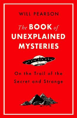 The Book of Unexplained Mysteries: On the Trail of the Secret and the Strange by Will Pearson