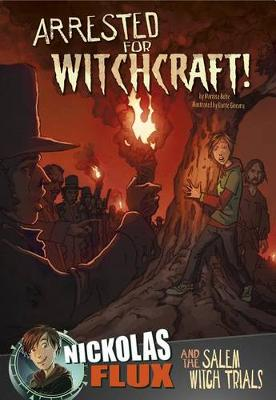Arrested for Witchcraft!: Nickolas Flux and the Salem Witch Trails book