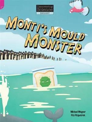 Discovering Science (Biology Upper Primary): Monti's Mould Monster (Reading Level 30/F&P Level U) by Michael & Fitzpatrick, Thomas Wagner