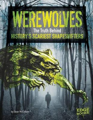 Monster Handbooks: Werewolves: The Truth Behind History's Scariest Shape-Shifters by Sean McCollum