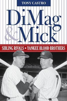 DiMag & Mick: Sibling Rivals, Yankee Blood Brothers by Tony Castro