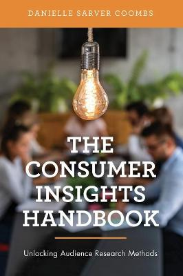 The Consumer Insights Handbook: Unlocking Audience Research Methods book