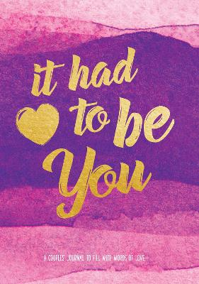 It Had To Be You: A Couple's Journal to Fill with Words of Love book