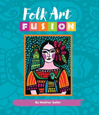 Folk Art Fusion by Heather Galler