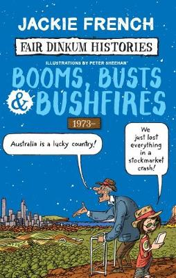 Fair Dinkum Histories #8: Booms, Busts & Bushfires by Jackie French