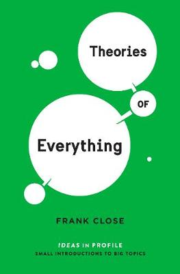 Theories of Everything: Ideas in Profile by Frank Close