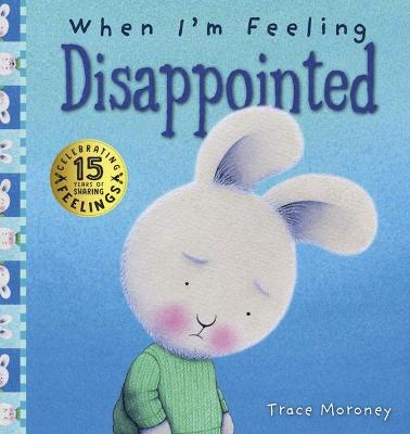 When I'm Feeling Disappointed by Trace Moroney