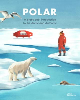 Polar: A pretty cool introduction to the Arctic and Antarctic by Grace Helmer