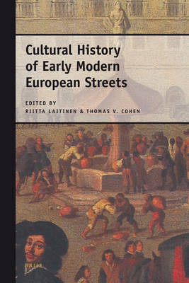 Cultural History of Early Modern European Streets by Riitta Laitinen