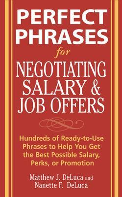 Perfect Phrases for Negotiating Salary and Job Offers by Matthew DeLuca
