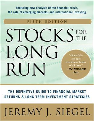 Stocks for the Long Run 5/E:  The Definitive Guide to Financial Market Returns & Long-Term Investment Strategies by Jeremy Siegel