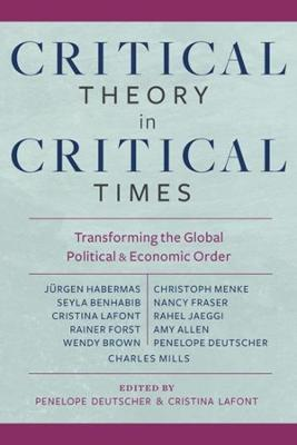 Critical Theory in Critical Times: Transforming the Global Political and Economic Order by Penelope Deutscher