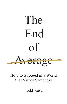 The The End of Average: How to Succeed in a World That Values Sameness by Todd Rose