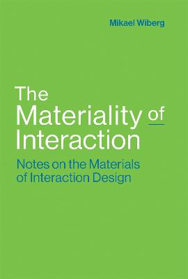 The Materiality of Interaction by Mikael Wiberg