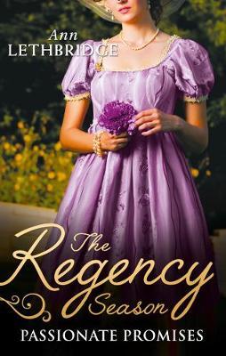 The Regency Season: Passionate Promises by Ann Lethbridge