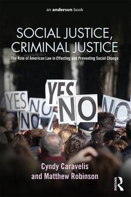 Social Justice, Criminal Justice: the Role of American Law in Effecting and Preventing Social Change by Cyndy Caravelis