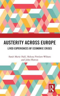 Austerity Across Europe: Lived Experiences of Economic Crises by Sarah Marie Hall