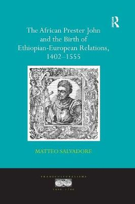 The African Prester John and the Birth of Ethiopian-European Relations, 1402-1555 book