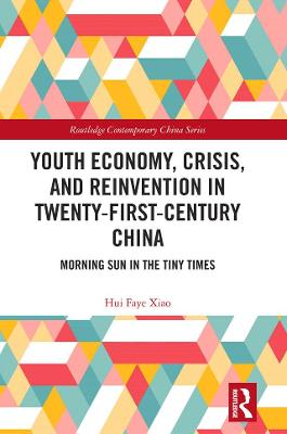 Youth Economy, Crisis, and Reinvention in Twenty-First-Century China: Morning Sun in the Tiny Times book