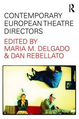 Contemporary European Theatre Directors by Maria M. Delgado