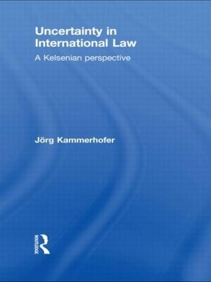 Uncertainty in International Law by Joerg Kammerhofer