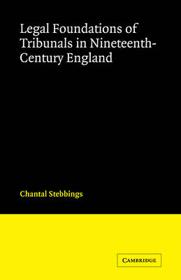 Legal Foundations of Tribunals in Nineteenth Century England by Chantal Stebbings