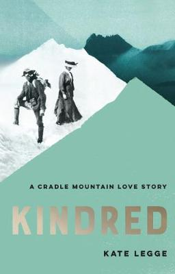 Kindred: A Cradle Mountain Love Story by Kate Legge