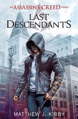 Last Descendants: An Assassin's Creed Novel Series by Matthew J Kirby