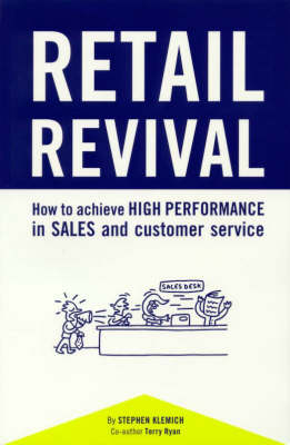 Retail Revival: How to Achieve High Performance in Sales and Customer Service: How to Achive High Performance in Sales and Customer Service by Stephen Klemich