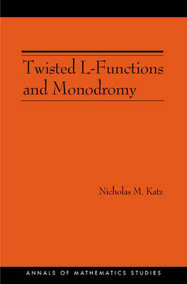 Twisted L-Functions and Monodromy. (AM-150), Volume 150 book