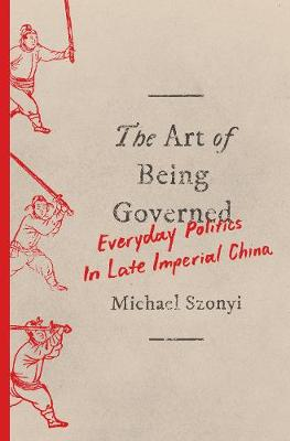 The Art of Being Governed by Michael Szonyi