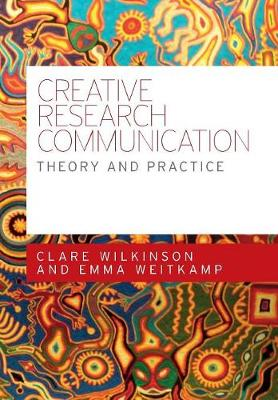 Creative Research Communication by Clare Wilkinson