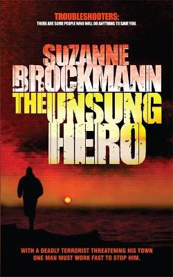 The Unsung Hero: Troubleshooters 1 by Suzanne Brockmann