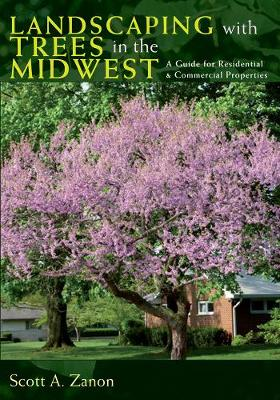 Landscaping with Trees in the Midwest by Scott Zanon