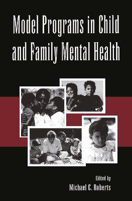 Model Programs in Child and Family Mental Health by Michael C. Roberts