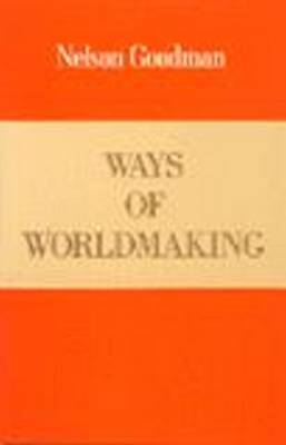 Ways of Worldmaking by Nelson Goodman