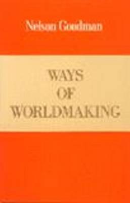 Ways of Worldmaking by Nelson Goodman