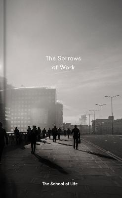 The Sorrows of Work by The School of Life