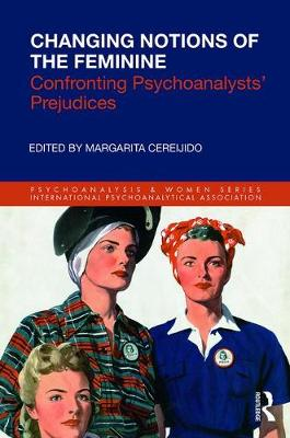 Changing Notions of the Feminine: Confronting Psychoanalysts' Prejudices by Margarita Cereijido