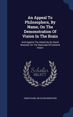 An Appeal to Philosophers, by Name, on the Demonstration of Vision in the Brain by John Fearn