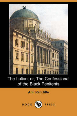 Italian; Or, the Confessional of the Black Penitents (Dodo Press) by Ann Ward Radcliffe