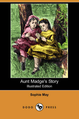 Aunt Madge's Story (Illustrated Edition) (Dodo Press) by Sophie May