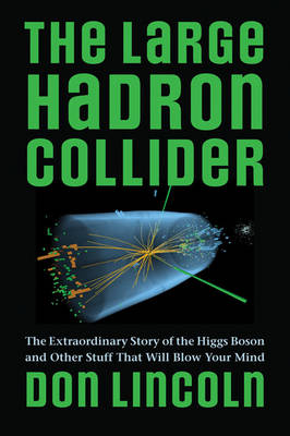 The Large Hadron Collider by Donald Lincoln