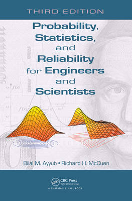 Probability, Statistics, and Reliability for Engineers and Scientists, Third Edition by Bilal M. Ayyub