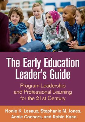 The Early Education Leader's Guide: Program Leadership and Professional Learning for the 21st Century by Nonie K. Lesaux