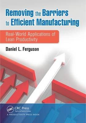 Removing the Barriers to Efficient Manufacturing by Daniel L. Ferguson