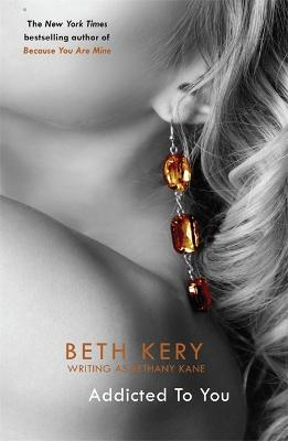 Addicted To You: One Night of Passion Book 1 by Beth Kery