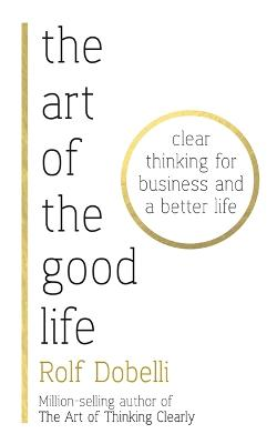 The Art of the Good Life by Rolf Dobelli