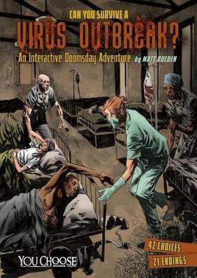 Can You Survive a Virus Outbreak?: An Interactive Doomsday Adventure by ,Matt Doeden